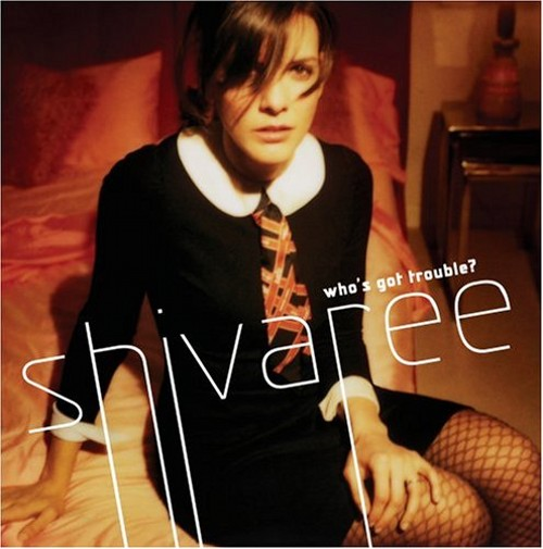 Shivaree who's got trouble (2005).