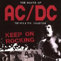 Bon Scott & Brian Johnson - The Roots Of ACDC - The 60's & 70's Collection (2014).jpg