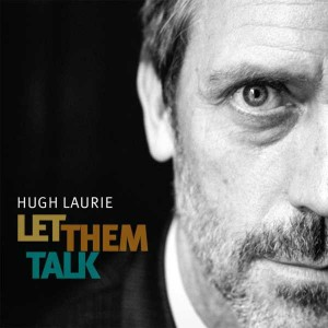 HUGH LAURIE (2011) - LET THEM TALK.jpg