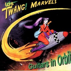 Los Twang! Marvels - Guitars In Orbit (2005).jpg