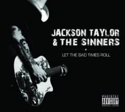 Jackson Taylor & The Sinners - Let The Bad Times Roll (2011).jpg