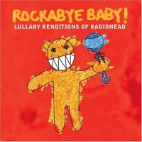 Michael Armstrong - Rockabye Baby! Lullaby Renditions of Radiohead (2006).jpg
