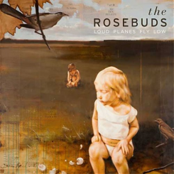 The Rosebuds - Loud Planes Fly Low (2011).png