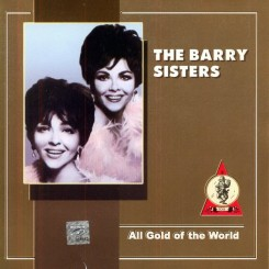 The Barry Sisters - All Gold Of The World (2002).jpg