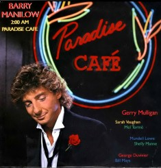 Barry Manilow - 200 AM Paradise Cafe 1984.jpg