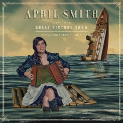 April Smith and The Great Picture Show - Songs for a Sinking Ship.jpg