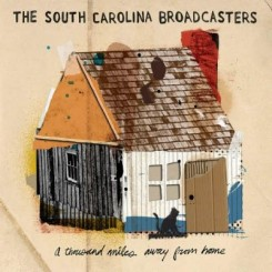 The South Carolina Broadcasters - A Thousand Miles Away From Home (2011).jpg