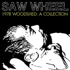 Saw Wheel - 1978 Woodshed A Collection (2012).jpg