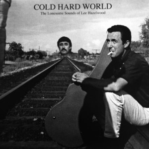 Lee Hazlewood – Cold Hard World (2012).jpg