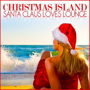 VA - Christmas Island-Santa Claus Loves Lounge (2011).jpg