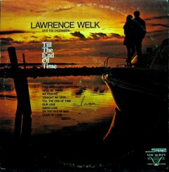 front-1969-lawrence-welk-and-his-orchestra---till-the-end-of-time-(melodies-that-live-forever)