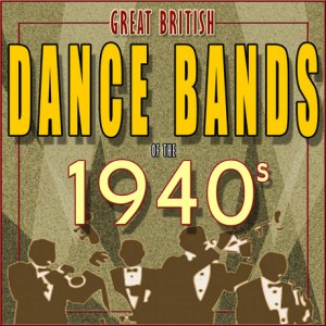 great-british-dance-bands-of-the-1940s
