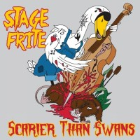 stage-frite---scarier-than-swans-(2017)