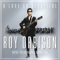 00-roy_orbison-a_love_so_beautiful_roy_orbison_and_the_royal_philharmonic_orchestra-web-2017