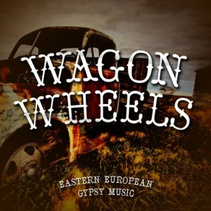 wagon-wheels-eastern-european-gypsy-music
